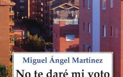 """""""No te daré mi voto"""" de Miguel Ángel Martínez"""