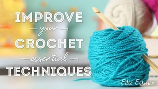 Improve Your Crochet Essential Techniques Craftsy