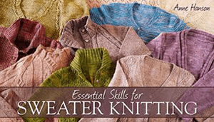 Essential Skills for Sweater Knitting with Anne Hanson on Craftsy