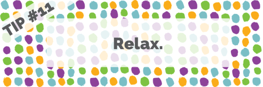 Tip #11 Relax