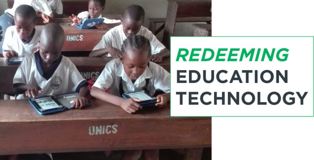 Redeeming Education Technology: How Technology Can Impact Underserved Nations