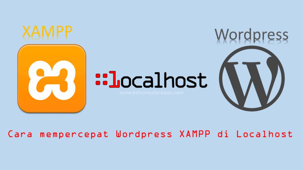 Cara mempercepat Wordpress XAMPP di Localhost