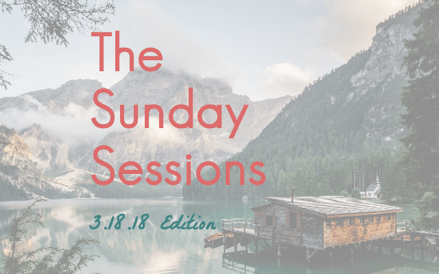 The Sunday Sessions: 3.18.18 Edition