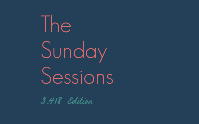 The Sunday Sessions: Edition 3.4.18