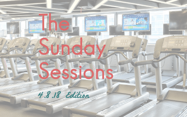 The Sunday Sessions: 4.8.18 Edition