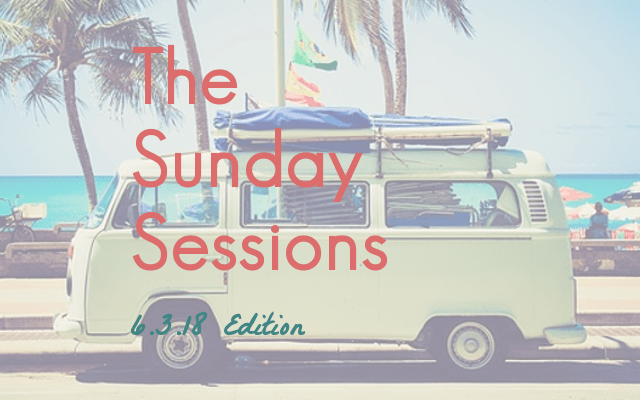 The Sunday Sessions: 6.3.18 Edition