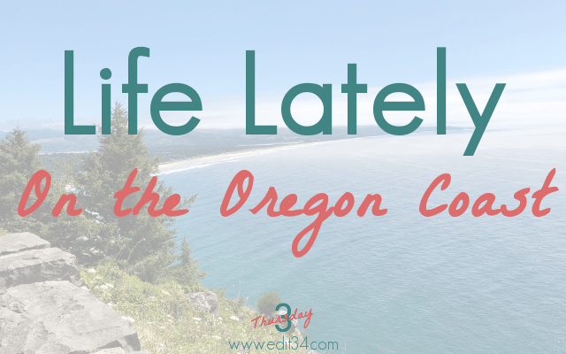 Life Lately on the Oregon Coast {Thursday 3: August 2, 2018}