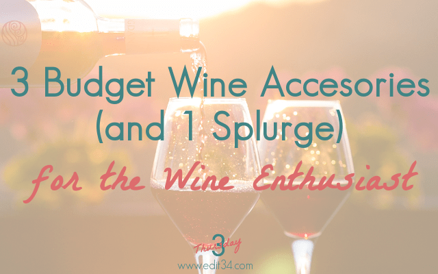 3 Budget Wine Accessories (and 1 Splurge) for the Wine Enthusiast {Thursday 3: August 9, 2018}