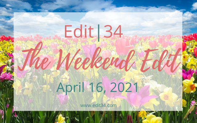 The Weekend Edit - April 16, 2021