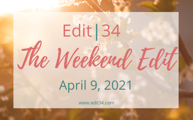 The Weekend Edit: April 9, 2021