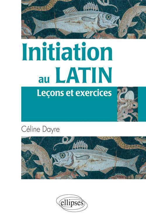 Initiation au latin (Leçons et exercices)