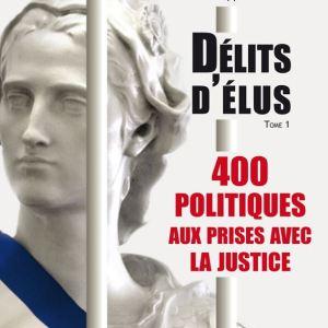 Délits d'élus - 400 politiques aux prises avec la justice-134