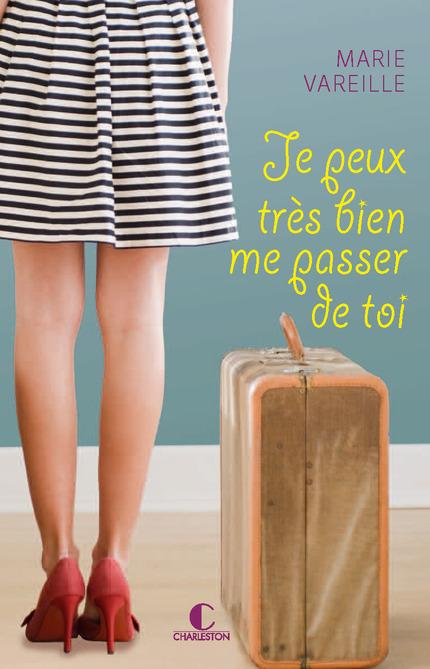 Je peux très bien me passer de toi De Marie Vareille - Éditions Charleston