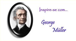 Inspire-se com... George Muller - Blog 2 - 2017
