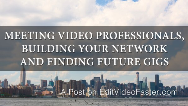 Meeting Video Professionals, Building Your Network and Finding Future Gigs