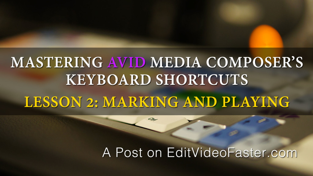 Mastering Media Composers Keyboard Shortcuts – Lesson 2 on Marking and Playing