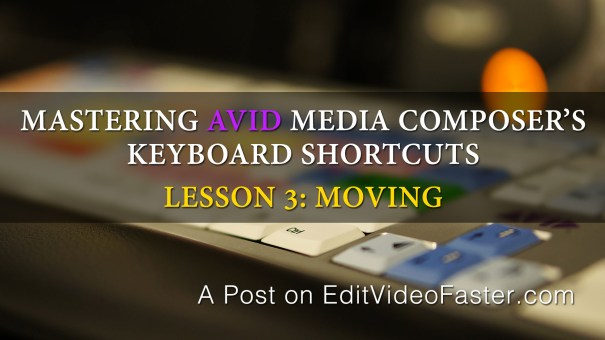 Mastering Media Composers Keyboard Shortcuts – Lesson 3