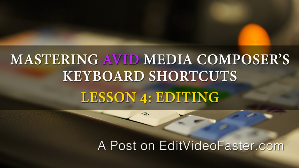 Mastering Media Composers Keyboard Shortcuts – Lesson 4 on Editing