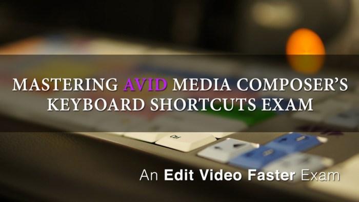 Mastering Media Composers Keyboard Shortcuts – Exam