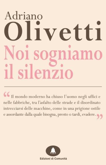 Noi sogniamo il silenzio – Adriano Olivetti