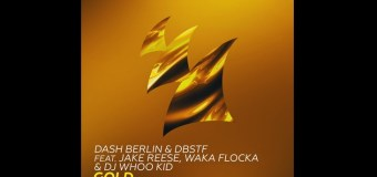 #Release | Dash Berlin & DBSTF Ft. Jake Reese, Waka Flocka & DJ Whoo Kid – Gold