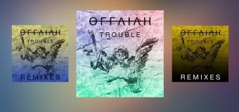 #Release | Offaiah – Trouble (REMIXES)
