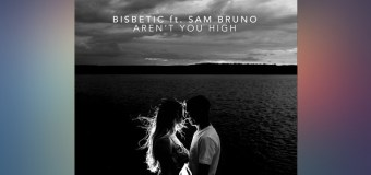 #Release | Bisbetic ft Sam Bruno – Aren't You High