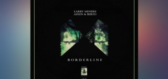 #Release | Larry Mendes x Aixen & Berto – Borderline