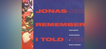 #Release | Nick Jonas feat. Anne Marie, Mike Posner – Remember I Told You