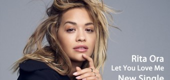 #Release | Rita Ora – Let You Love Me
