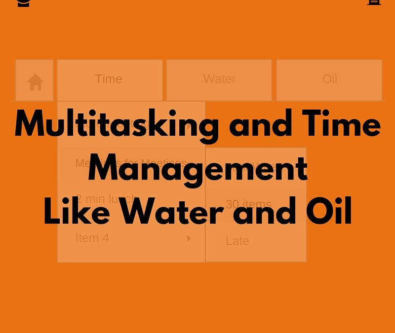 Multitasking and Time Management – Like Water and Oil