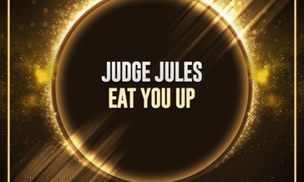 """Eat You Up"" by Judge Jules Out Now!"
