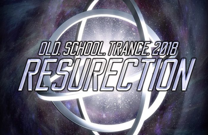 Old School Trance 2018: ResuRection