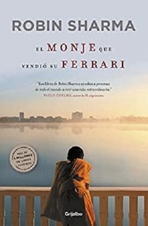 El monje que vendió su Ferrari: una fábula espiritual - grijalbo