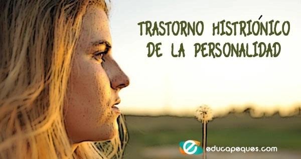 Trastorno histriónico, Trastorno histriónico de la personalidad, personalidad histrionica, trastorno limite de la personalidad