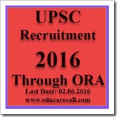 UPSC Recruitment 2016 (Advt No 09-2016) 51 Various Posts through ORA