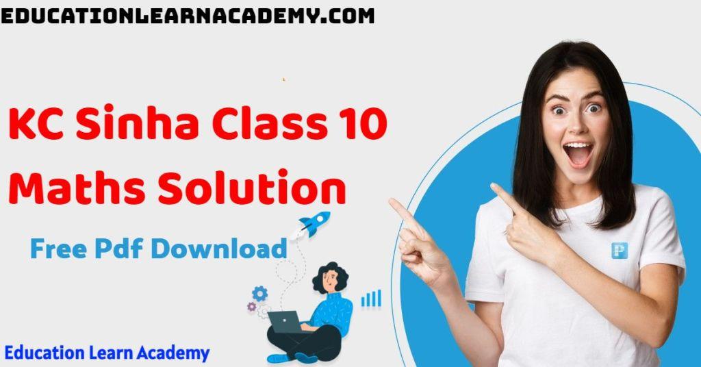 KC Sinha Class 10 Maths Solution Free Pdf Download