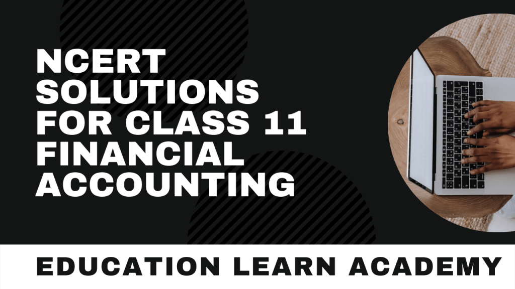 NCERT Solutions For Class 11 Financial Accounting