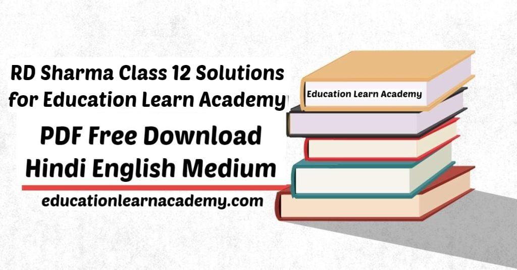 RD Sharma Class 12 Solutions for Education Learn Academy