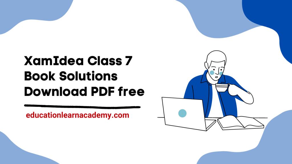 XamIdea Class 7 Book Solutions Download PDF free