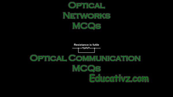 Up To Date Optical Networks ( Optical Communication ) MCQs - Optical Communication MCQs