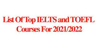 List of Top IELTS and TOEFL Courses for 2021/2022