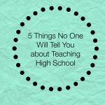 5 Things No One Tells You about Teaching High School