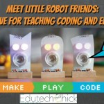 Meet Little Robot Friends: a MUST Have for Teaching Coding and Electronics