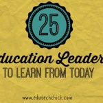 25 Education Leaders to Learn from Today
