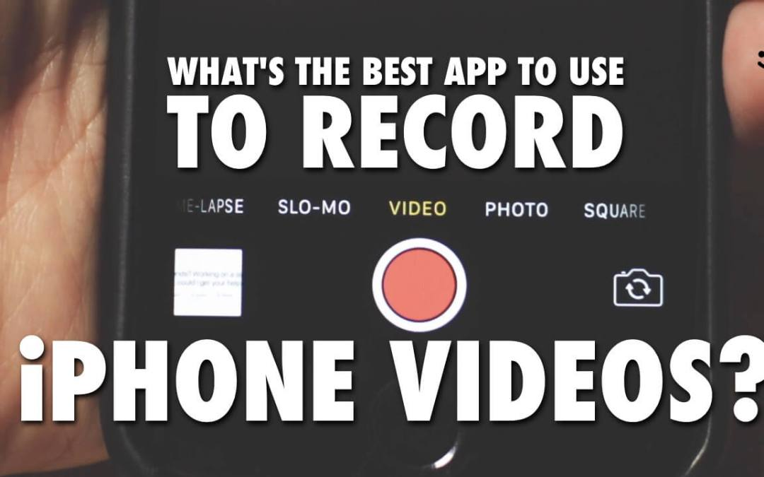 What's the Best App to Use to Record iPhone Videos?