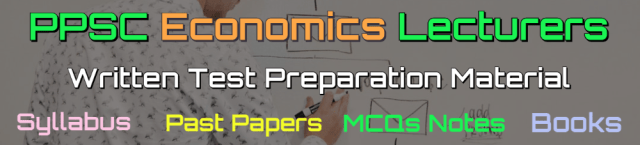 PPSC Economics Lecturers Past Papers - Books - MCQs Notes