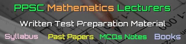 PPSC Math Lecturers Past Papers - Books - MCQs Notes