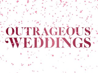 OUTRAGEOUS WEDDINGS