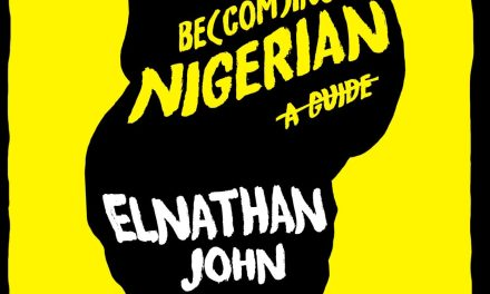 Elnathan John's Guide to Becoming or Being Nigeria is a Must Read